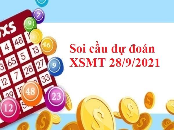 Soi cầu dự đoán KQXSMT 28/9/2021 hôm nay